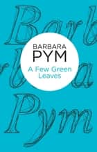 A Few Green Leaves ebook by Barbara Pym