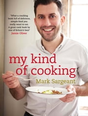 My Kind of Cooking ebook by Mark Sargeant