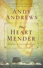 The Heart Mender - A Story of Second Chances ebook by Andy Andrews