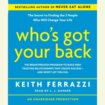 Who's Got Your Back - The Breakthrough Program to Build Deep, Trusting Relationships That Create Success--And Won't Let You Fail audiobook by Keith Ferrazzi