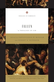 Fallen - A Theology of Sin ebook by Christopher W. Morgan,Robert A. Peterson,Gerald Bray,David B. Calhoun,D. A. Carson,Bryan Chapell,Paul R. House,Douglas J. Moo,Robert W. Yarbrough,John W. Mahony,Sydney H. T. Page