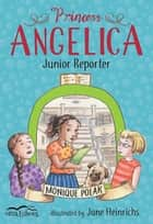 Princess Angelica, Junior Reporter ebook by Monique Polak, Jane Heinrichs