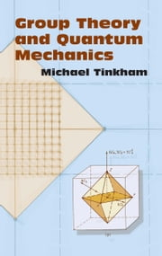 Group Theory and Quantum Mechanics ebook by Michael Tinkham