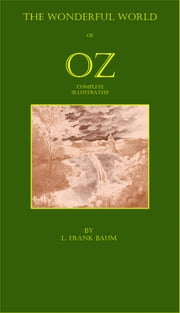 The Wonderful World of OZ Complete (Illustrated) ebook by L. Frank Baum