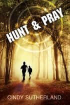 Hunt and Pray ebook by Cindy Sutherland