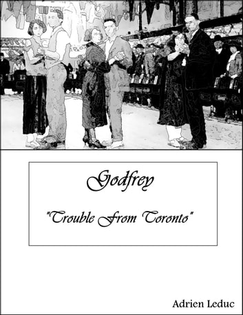 Godfrey: Trouble From Toronto ebook by Adrien Leduc