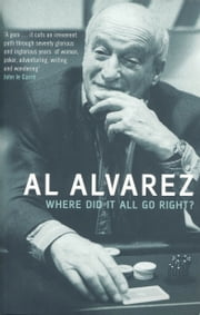 Where Did It All Go Right? ebook by Al Alvarez