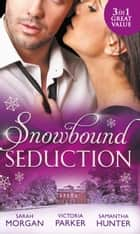 Snowbound Seduction: A Night of No Return / To Claim His Heir by Christmas / I'll Be Yours for Christmas (Mills & Boon M&B) ebook by Sarah Morgan, Victoria Parker, Samantha Hunter