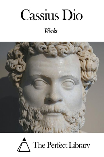 Works of Cassius Dio ebook by Cassius Dio