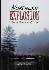 Northern Explosion - A Laura Kjelstad Mystery ebook by Andie Peterson