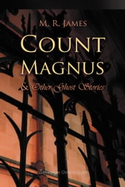 Count Magnus And Other Ghost Stories ebook by M. James