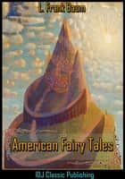 American Fairy Tales [Illustrated]+[Free Audio Book Link]+[Active TOC] ebook by L. Frank Baum