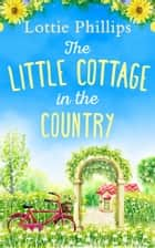 The Little Cottage in the Country ebook by Lottie Phillips