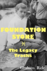 Foundation Stone - The Legacy Tracks - The musical influences of Brian Jones, Founder of the Rolling Staones ebook by Graham Ride