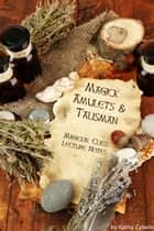 Magickal Amulets and Talisman - Magick Classes - Lecture Notes ebook by Kathy Cybele
