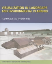 Visualization in Landscape and Environmental Planning ebook by Bishop, Ian