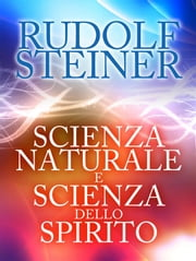 Scienza naturale e scienza dello spirito ebook by Rudolf Steiner