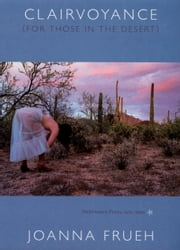 Clairvoyance (For Those In The Desert) - Performance Pieces, 1979–2004 ebook by Joanna Frueh