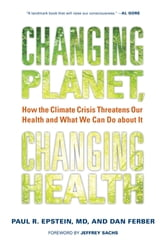 Changing Planet, Changing Health - How the Climate Crisis Threatens Our Health and What We Can Do about It ebook by Dan Ferber,Paul R. Epstein