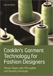 Cooklin's Garment Technology for Fashion Designers ebook by Gerry Cooklin,Steven George Hayes,John McLoughlin,Dorothy Fairclough