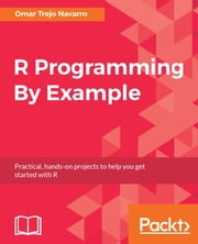 R Programming By Example - Practical, hands-on projects to help you get started with R ebook by Omar Trejo, Peter C. Figliozzi