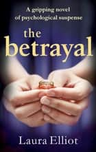 The Betrayal - A gripping novel of psychological suspense ebook by