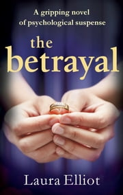 The Betrayal - A gripping novel of psychological suspense ebook by Laura Elliot