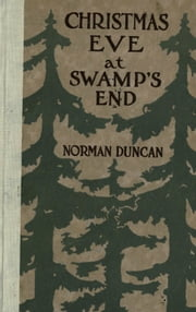 Christmas Eve at Swamp's End (Illustrated) ebook by Norman Duncan
