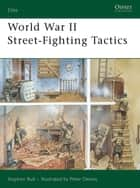 World War II Street-Fighting Tactics ebook by Dr Stephen Bull, Peter Dennis
