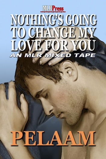 Nothing's Going To Change My Love For You ebook by Pelaam