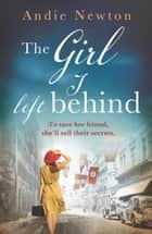 The Girl I Left Behind - An emotional, gripping and heartwrenching historical debut ebook by Andie Newton