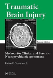 Traumatic Brain Injury: Methods for Clinical and Forensic Neuropsychiatric Assessment, Second Edition ebook by Granacher, Jr., Robert P.