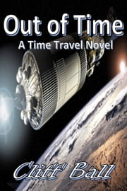 Out of Time: a Time Travel Novel ebook by Cliff Ball