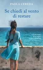 Se chiedi al vento di restare ebook by Paola Cereda