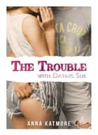 The Trouble with Dating Sue ebook by