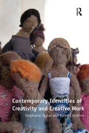 Contemporary Identities of Creativity and Creative Work ebook by Stephanie Taylor,Karen Littleton