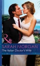 The Italian Doctor's Wife (Mills & Boon Modern) ebook by Sarah Morgan