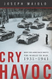 Cry Havoc - How the Arms Race Drove the World to War, 1931-1941 ebook by Joseph Maiolo