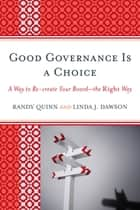 Good Governance is a Choice - A Way to Re-create Your Board_the Right Way ebook by Randy Quinn, Linda J. Dawson