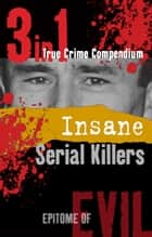 Insane Serial Killers (3-in-1 True Crime Compendium) ebook by Patrick Turner