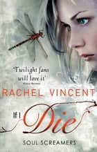 If I Die (Soul Screamers, Book 5) ebook by Rachel Vincent