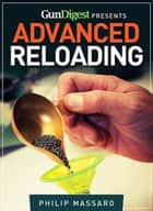 Gun Digest Guide to Advanced Reloading ebook by Philip Massaro