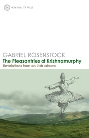 The Pleasantries of Krishnamurphy - Revelations from an Irish Ashram ebook by Gabriel Rosenstock