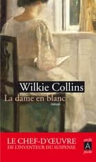 La dame en blanc ebook by Wilkie Collins