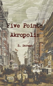 Five Points Akropolis ebook by S. Dorman