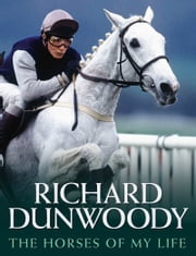 The Horses of My Life ebook by Richard Dunwoody