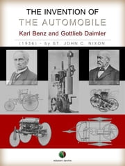 The Invention of the Automobile - (Karl Benz and Gottlieb Daimler) ebook by St. John C. Nixon