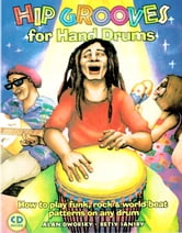 Hip Grooves for Hand Drums: How to Play Funk, Rock & World-Beat Patterns on Any Drum ebook by Alan Dworsky