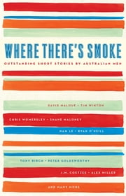 Where There's Smoke - Outstanding Short Stories by Australian Men ebook by Black Inc.