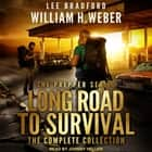 Long Road to Survival - The Complete Box Set: A Post-Apocalyptic, Survival Thriller audiobook by Lee Bradford, William H. Weber